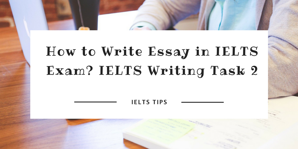 How to Write Essay in IELTS Exam? Tips for IELTS Writing