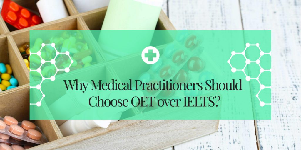 Why Medical Practitioners Should Choose OET over IELTS?