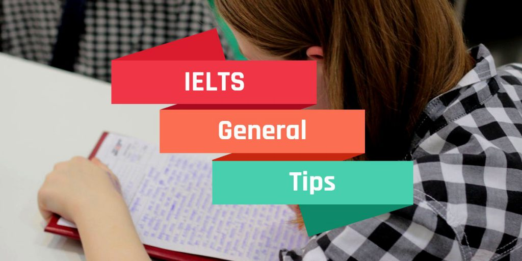 IELTS General Tips: Reading and Writing,  Listening, Speaking