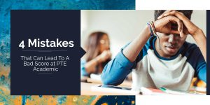 4 Common Mistakes That Can Lead To A Bad Score at PTE Academic