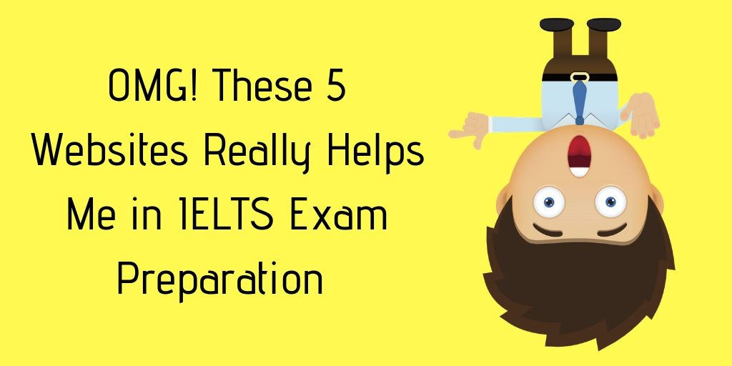 OMG! These 5 Websites Really Helps Me in IELTS Exam Preparation