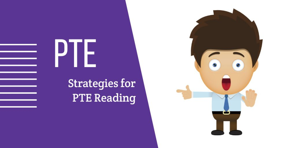 Strategies for PTE Reading – 4 Mind Blowing Tips to Score High in PTE Exam